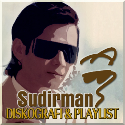 Diskografi & Playlist Sudirman